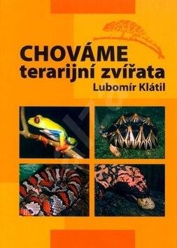 Chováme terarijní zvířata - Lubomír Klátil