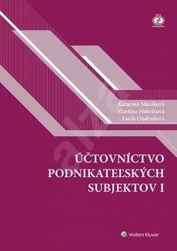 Účtovníctvo podnikateľských subjektov I - Katarína Máziková; Martina Mateášová; Lucia Ondrušová