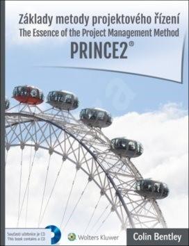 Základy metody projektového řízení PRINCE2: The Essence of the Project Management Method - Colin Bentley