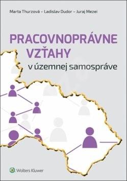Pracovnoprávne vzťahy v územnej samospráve - Marta Thurzová; Ladislav Dudor; Juraj Mezei