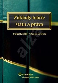 Základy teórie štátu a práva - Daniel Šmihula; Daniel Krošlák