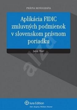 Aplikácia FIDIC zmluvných podmienok v slovenskom právnom poriadku - Juraj Tkáč
