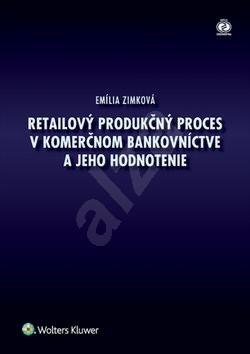 Retailový produkčný proces v komerčnom bankovníctve a jeho hodnotenie - Emília Zimková