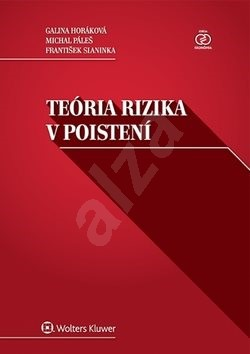 Teória rizika v poistení - Galina Horáková; Michal Páleš; Fratišek Slaninka