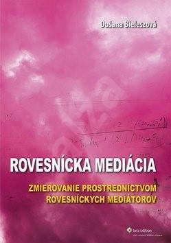 Rovesnícka mediácia: Zmierovanie prostredníctvom rovesníckych mediátorov - Dušana Bieleszová