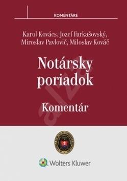 Notársky poriadok: Komentár - Karol Kovács; Jozef Farkašovský; Miroslav Pavlovič
