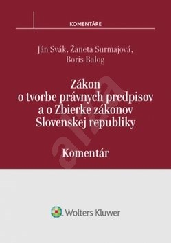 Zákon o tvorbe právnych predpisov a o Zbierke zákonov SR - Ján Svák; Žaneta Surmajová; Boris Balog
