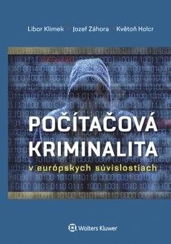 Počítačová kriminalita: v európskych súvislostiach - Libor Klimek; Jozef Záhora; Květoň Holcr