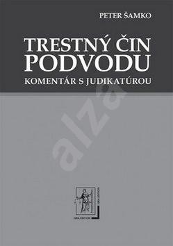 Trestný čin podvodu: Komentár s judikatúrou - Peter Šamko