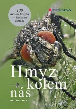 Hmyz kolem nás: 100 druhů hmyzu doma i na zahradě - Matthias Helb