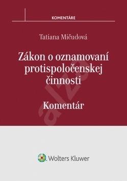 Zákon o oznamovaní protispoločenskej činnosti: Komentár - Tatiana Mičudová