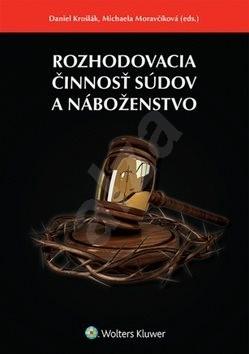 Rozhodovacia činnosť súdov a náboženstvo - Daniel Krošlák; Michaela Moravčíková