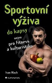 Sportovní výživa do kapsy: nejen pro fitness a kulturistiku - Ivan Mach