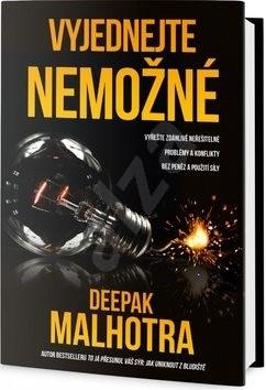 Vyjednejte nemožné: Vyřešte zdánlivě neřešitelné problémy a konflikty bez peněz apoužití síly - Deepak Malhotra