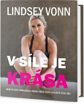 V síle je krása: Objevte svou přirozenou krásu, jezte zdravě a využijte svou sílu - Lindsey Vonn