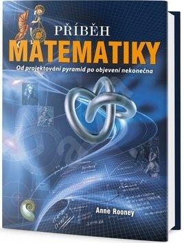 Příběh matematiky: Od projektování pyramid po objevení nekonečna - Anne Rooney