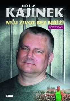 Jiří Kajínek Můj život bez mříží - Jiří Kajínek