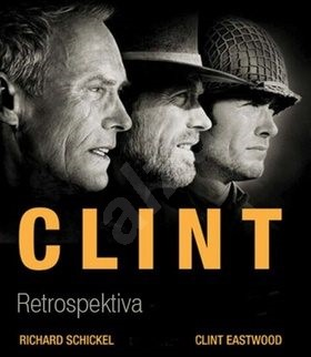 Clint: Retrospektiva - Richard Schickel; Clint Eastwood