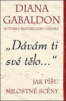 Dávám ti své tělo: Jak píšu milostné scény - Diana Gabaldon