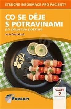 Co se děje s potravinami při přípravě pokrmů: Svazek II. - Jana Dostálová