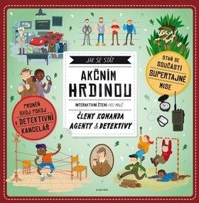 Jak se stát akčním hrdinou: Interaktivní čtení pro malé členy komanda agenty a detektivy - Andrea Brázdová