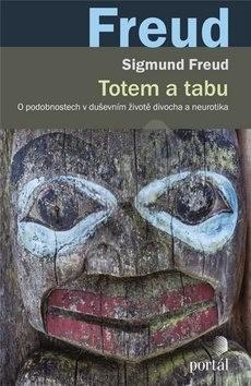 Totem a tabu: O podobnostech v duševním životě divocha a neurotika - Sigmund Freud
