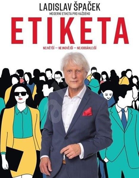 ETIKETA Moderní etiketa pro každého: Největší - Nejnovější - Nejobsáhlejší - Ladislav Špaček
