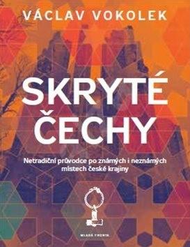 Skryté Čechy: Netradiční průvodce po známých i neznámých místech české krajiny - Václav Vokolek