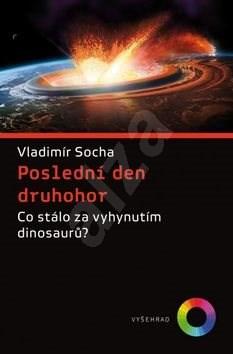 Poslední den druhohor: Co stálo za vyhynutím dinosaurů? - Vladimír Socha