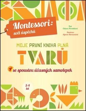 Moje první kniha plná tvarů: Montessori: Svět úspěchů; Se spoustou úžasných samolepek - Chiara Piroddi