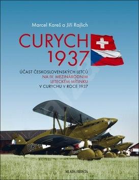 Curych 1937: Účast československých letců na IV. mezinárodním leteckém mítinku v Curychu ... - Marcel Kareš; Jiří Rajlich