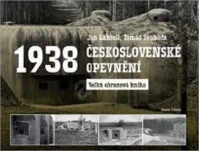Československé opevnění 1938: Velká obrazová kniha - Jan Lakosil; Tomáš Svoboda