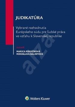 Judikatúra Vybrané rozhodnutia ESĽP vo vzťahu k Slovenskej republike - Marica Pirošíková; Miroslava Bálintová