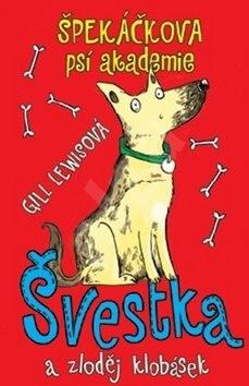 Špekáčkova psí akademie: Švestka a zloděj klobásek - Gill Lewisová