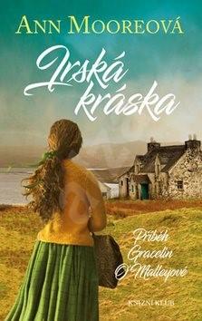 Irská kráska: Příběh Gracelin O´Malleyové - Ann Mooreová