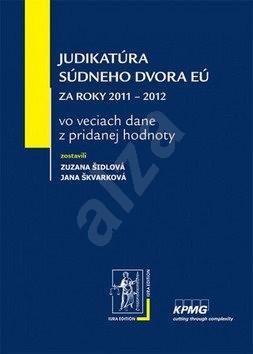 Judikatúra Súdneho dvora EÚ za roky 2011 – 2012: vo veciach dane z pridanej hodnoty - Jana Škvarková; Zuzana Šidlová
