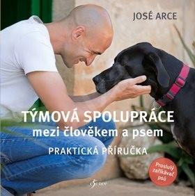 Týmová spolupráce mezi člověkem a psem: Praktická příručka - José Arce