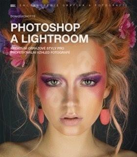 Photoshop a Lightroom: Kreativní obrazové styly pro profesionální vzhled fotografií - DomQuichotte