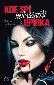 Kde spí nejkrásnější upírka - Blanka Jehlíková