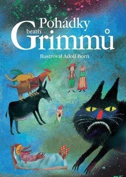 Pohádky bratří Grimmů - Jacob Grimm; Wilhelm Grimm; Adolf Born