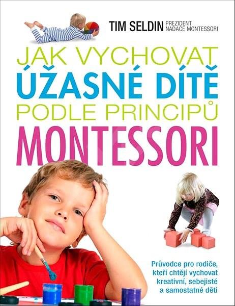 Jak vychovat úžasné dítě podle principů montessori -