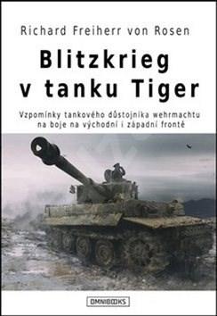 Blitzkrieg v tanku Tiger: Vzpomínky tankového důstojníka wehrmachtu na boje na východní i západní fr - Richard Freiherr von Rosen