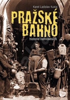 Pražské bahno: historie nemravností - Karel Ladislav Kukla