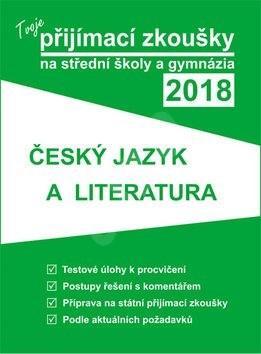 Tvoje přijímací zkoušky 2018 na střední školy a gymnázia: ČESKÝ JAZYK A LITERATU -