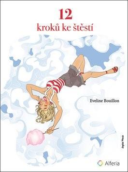12 kroků ke štěstí: procvičování spokojenosti - Eveline Bouillon