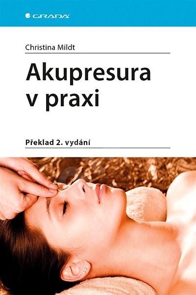 Akupresura v praxi: Překlad 2. vydání - Christiana Mildt