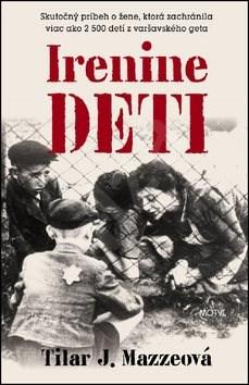 Irenine deti: Skutočný príbeh o žene, ktorá zachránila viac ako 2 500 detí z varšavského geta - Tilar J. Mazzeová