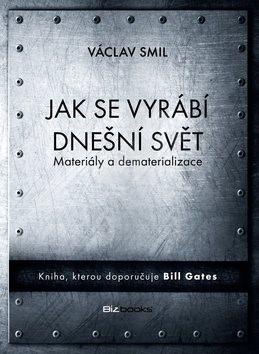 Jak se vyrábí dnešní svět: Materiály a dematerializace - Vaclav Smil