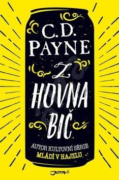 Z hovna bič: Autor kultovní série Mládí v hajzlu - C.D. Payne