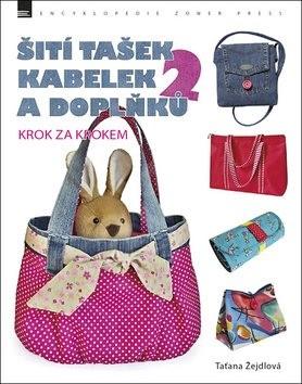 Šití tašek, kabelek a doplňků 2: krok za krokem - Taťana Žejdlová